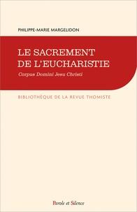 Philippe-Marie Margelidon - Le sacrement de l'eucharistie - Corpus Domini Jesu Christi.