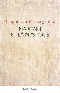 Philippe-Marie Margelidon - Maritain et la mystique - Actes du colloque des 10-11 mai 2019 à Toulouse (ICT).