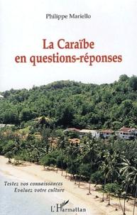 Philippe Mariello - La Caraïbe en questions-réponses - Testez vos connaissances, évaluez votre culture.