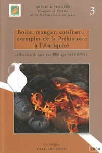 Philippe Marinval - Boire, manger, cuisiner : exemples de la Préhistoire à l'Antiquité.
