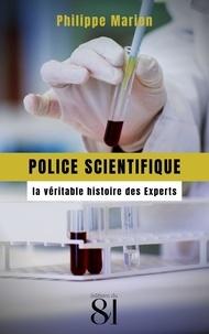 Philippe Marion - Police scientifique : la véritable histoire des Experts.