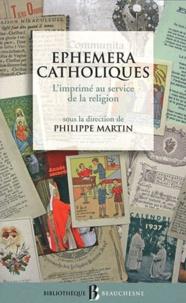 Philippe Martin - Ephemera catholiques - L'imprimé au service de la religion (XVIe-XXIe siècles).