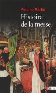 Philippe Martin - Histoire de la messe - Le théâtre divin (XVIe-XXe siècles).