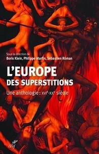 Philippe Martin et Boris Klein - L'europe des superstitions - Une anthologie : XVIe-XXe siècle.