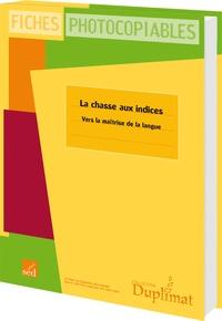 Philippe Martin - La chasse aux indices CE1 Cycle 2 Niveau 2 - Vers la maîtrise de la langue.