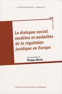 Philippe Martin - Le dialogue social, modèles et modalités de la régulation juridique en Europe.