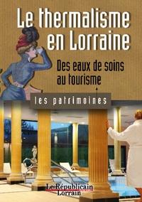 Philippe Martin - Le thermalisme en Lorraine - Des eaux de soin au tourisme.