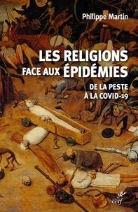 Philippe Martin - Les religions face aux épidémies - De la peste à la Covid-19.