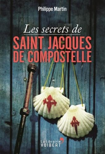 Philippe Martin - Les secrets de Saint-Jacques-de-Compostelle.