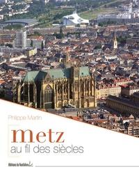 Philippe Martin - Metz au fil des siècles.