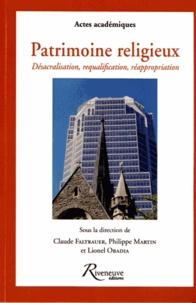 Philippe Martin et Claude Faltrauer - Patrimoine religieux - Désacralisation, requalification, réappropriation : le patrimoine chrétien.