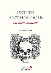 Philippe Martin - Petite anthologie du bien-mourir.