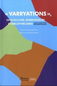 """Philippe Martin et Dominique Varry - """"Varryations"""" - Gens du livre, marronneurs et bibliothécaires."""