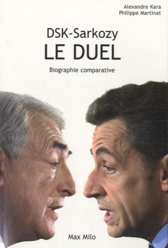 Philippe Martinat et Alexandre Kara - DSK-Sarkozy, le duel - Biographie comparative.