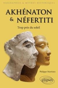 Philippe Martinez - Akhénaton et Néfertiti - Trop près du soleil.