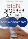 Philippe Maslo et Marie Borrel - Bien digérer (enfin !) sans médicaments.