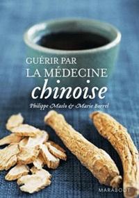 Philippe Maslo et Marie Borrel - Guérir par la médecine chinoise.