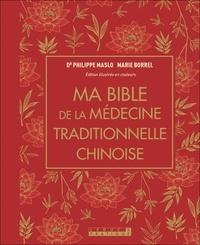 Philippe Maslo et Marie Borrel - Ma bible de la médecine traditionnelle chinoise.