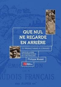 Philippe Massé - Que nul ne regarde en arrière - Du Briançonnais à l'Oranais, l'éxode en Algérie des derniers Vaudois des Alpes françaises.