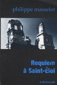 Philippe Masselot - Requiem à Saint-Eloi.