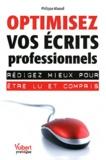 Philippe Massol - Optimisez vos écrits professionnels - Rédigez mieux pour être lu et compris.