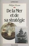 Philippe Masson et Jacques Jourquin - De la mer et de sa stratégie.