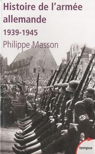 Philippe Masson - Histoire de l'armée allemande (1939-1945).
