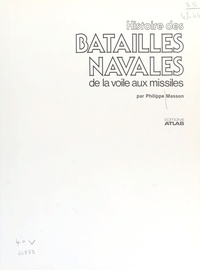 Philippe Masson - Histoire des batailles navales - De la voile aux missiles.