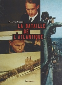 Philippe Masson - La bataille de l'Atlantique.