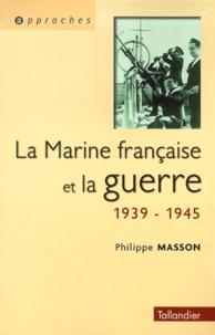Philippe Masson - La Marine française et la guerre 1939-1945.