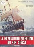 Philippe Masson et Michèle Battesti - La Révolution maritime du XIXe siècle.