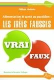 Philippe Mathelet - Alimentation & santé au quotidien : les idées fausses.