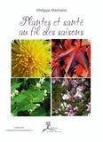 Philippe Mathelet - Plantes et santé au fil des saisons.