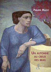 Philippe Mathy - Un automne au creux des bras.