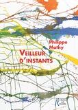 Philippe Mathy - Veilleur d'instants - Poèmes de Pouilly-sur-Loire.