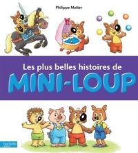 Philippe Matter - Les plus belles histoires de Mini-Loup.