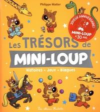 Philippe Matter - Les trésors de Mini-Loup - Histoires, jeux, blagues.