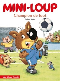 Philippe Matter - Mini-Loup  : Champion de foot.