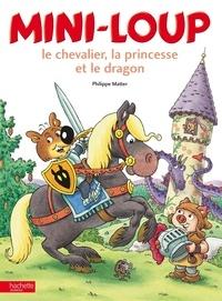 Philippe Matter - Mini-Loup  : Le chevalier, la princesse et le dragon.