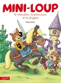 Philippe Matter - Mini-Loup, le chevalier, la princesse et le dragon.