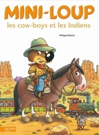 Philippe Matter - Mini-Loup  : Les cow-boys et les indiens.