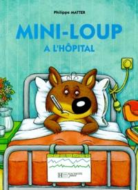Philippe Matter - Mini-Loup  : Mini-Loup à l'hôpital.