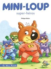 Philippe Matter - Mini-Loup Super-héros (TP).