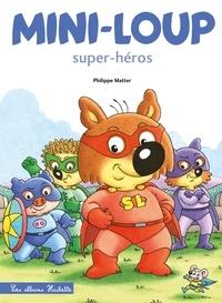 Philippe Matter - Mini-Loup Tome 32 : Mini-Loup super-héros.