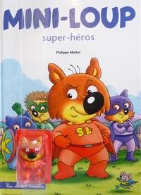 Philippe Matter - Mini-Loup Tome 32 : Mini-Loup Super héros - Avec 1 figurine de Mini-Loup Super héros.
