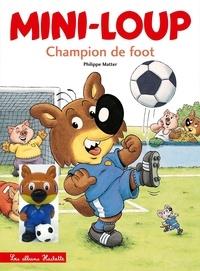 Philippe Matter - Mini-Loup Tome 7 : Champion de foot - Avec une figurine.