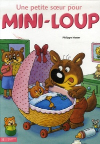 Philippe Matter - Mini-Loup  : Une petite soeur pour Mini-Loup.