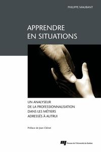 Philippe Maubant - Apprendre en situations - Un analyseur de la professionnalisation dans les métiers adressés à autrui.