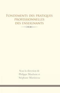 Philippe Maubant et Stéphane Martineau - Fondements des pratiques professionnelles des enseignants.