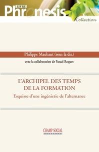 Philippe Maubant - L'archipel des temps de la formation - Esquisse d'une ingénierie de l'alternance.